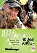 Hundeerziehung mit Holger Schüler: Hunde verstehen, Probleme lösen, für den Alltag trainieren